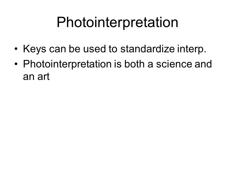 Photointerpretation Keys can be used to standardize interp.