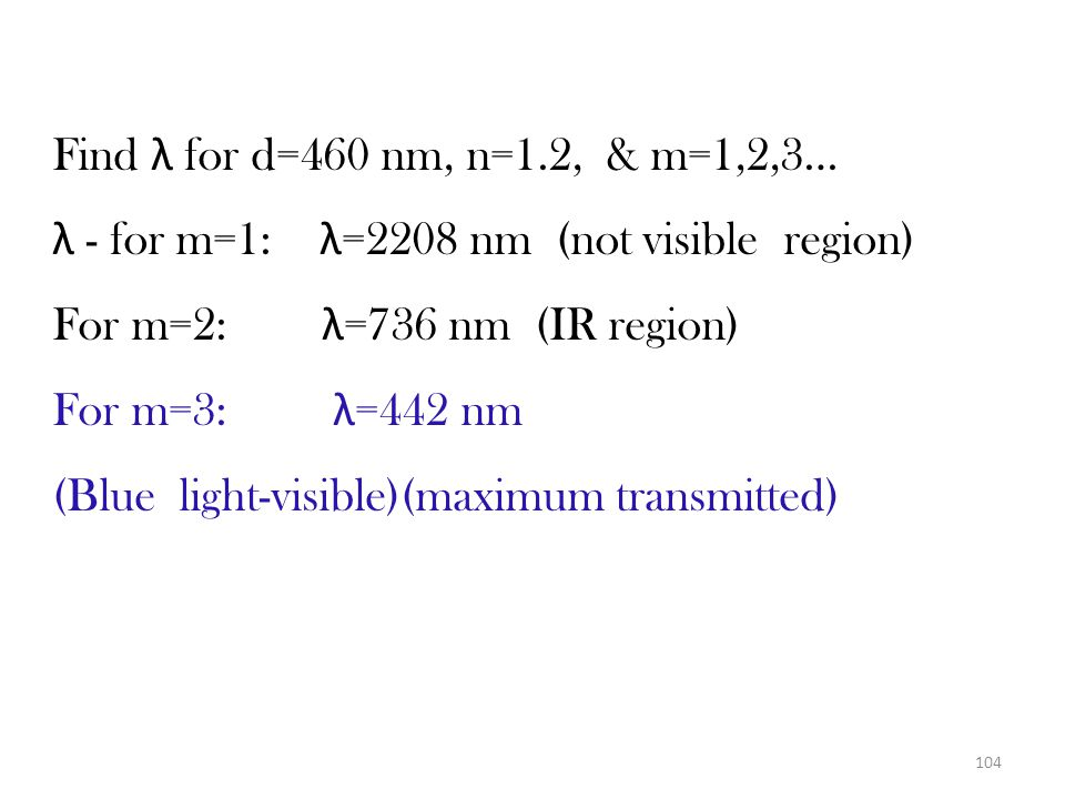 Find λ for d=460 nm, n=1.2, & m=1,2,3… λ - for m=1: λ=2208 nm (not visible region) For m=2: λ=736 nm (IR region)