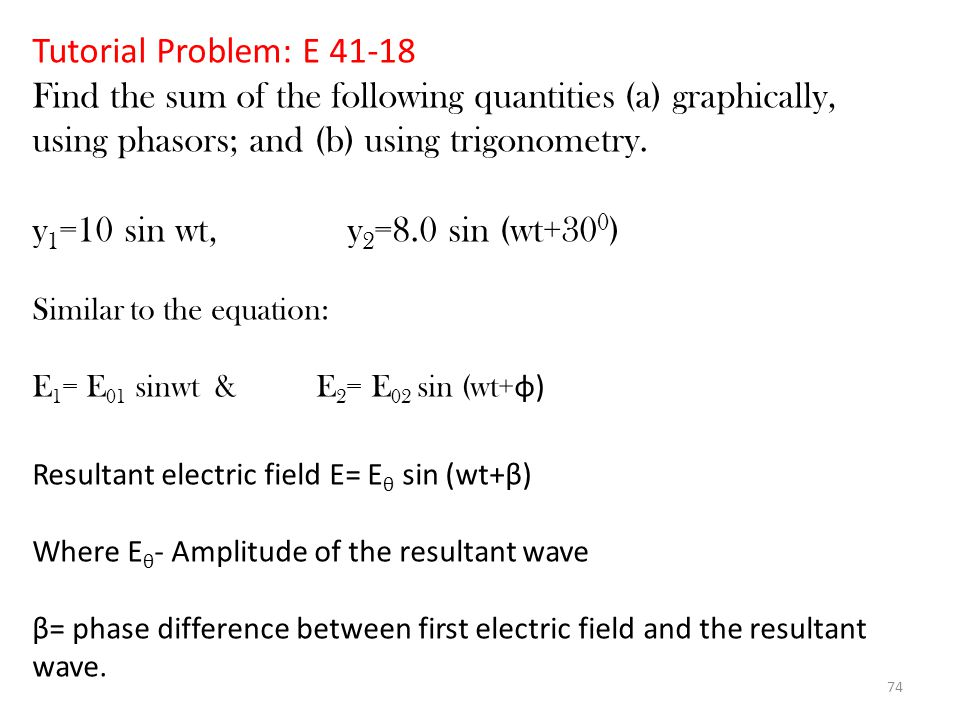 Tutorial Problem: E 41-18 Find the sum of the following quantities (a) graphically, using phasors; and (b) using trigonometry.