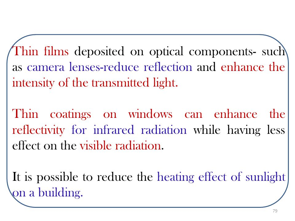 Thin films deposited on optical components- such as camera lenses-reduce reflection and enhance the intensity of the transmitted light.