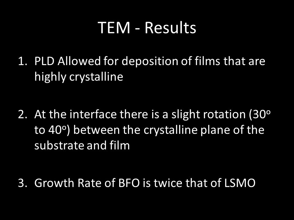 TEM - Results PLD Allowed for deposition of films that are highly crystalline.