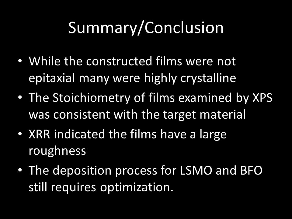 Summary/Conclusion While the constructed films were not epitaxial many were highly crystalline.