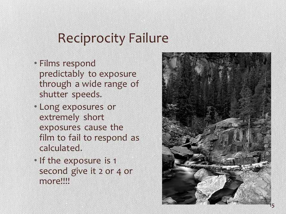 Reciprocity Failure Films respond predictably to exposure through a wide range of shutter speeds.