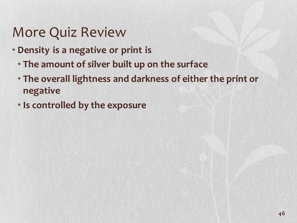 More Quiz Review Density is a negative or print is