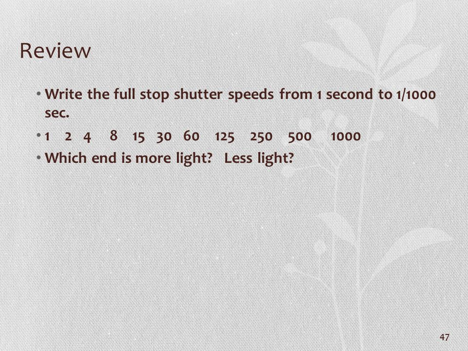 Review Write the full stop shutter speeds from 1 second to 1/1000 sec.