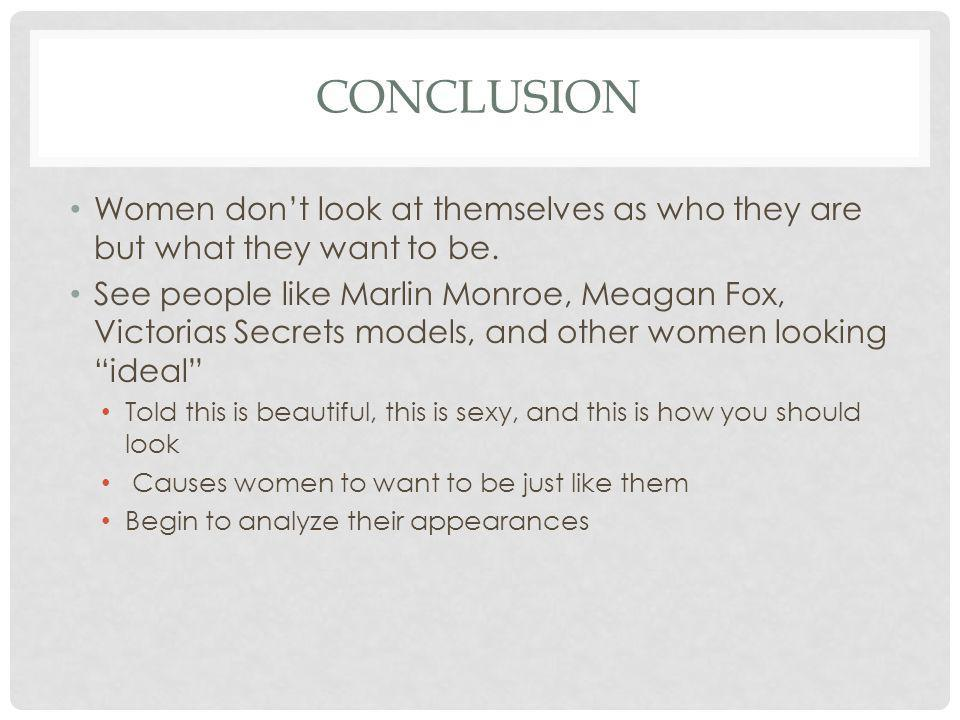 Conclusion Women don't look at themselves as who they are but what they want to be.