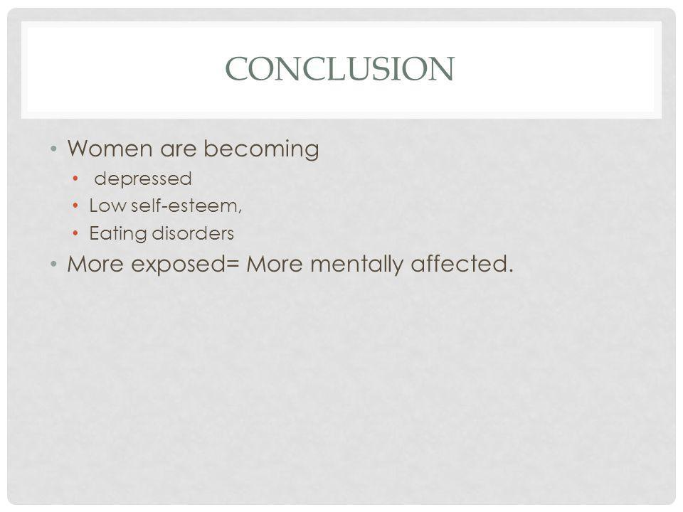 Conclusion Women are becoming More exposed= More mentally affected.
