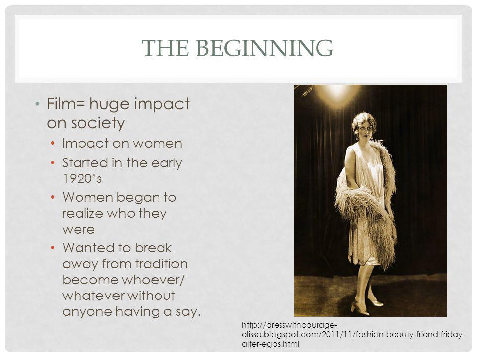 The beginning Film= huge impact on society Impact on women