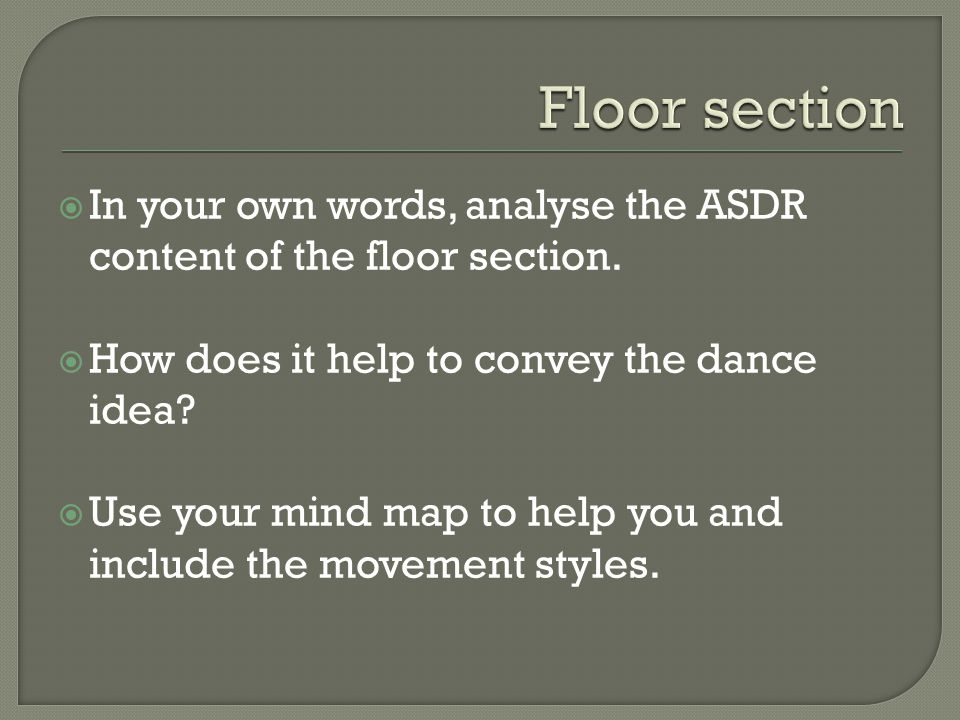 Floor section In your own words, analyse the ASDR content of the floor section. How does it help to convey the dance idea