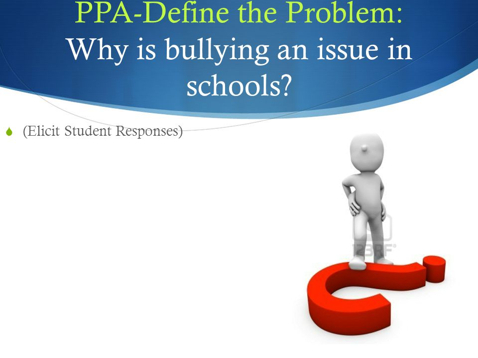 PPA-Define the Problem: Why is bullying an issue in schools