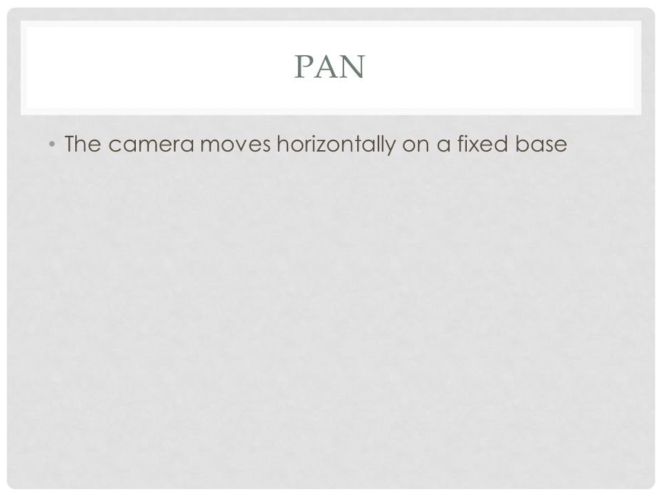 Pan The camera moves horizontally on a fixed base