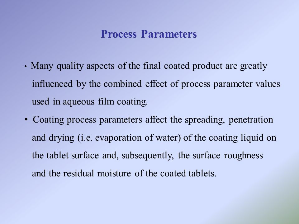 Process Parameters Many quality aspects of the final coated product are greatly. influenced by the combined effect of process parameter values.
