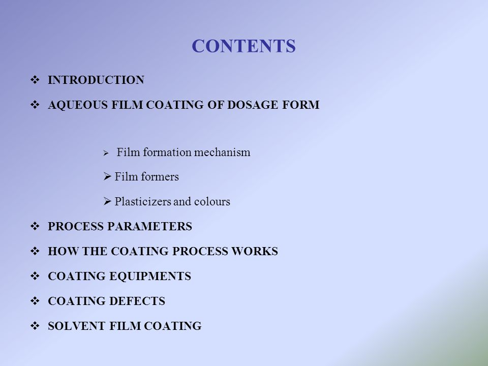 CONTENTS INTRODUCTION AQUEOUS FILM COATING OF DOSAGE FORM Film formers