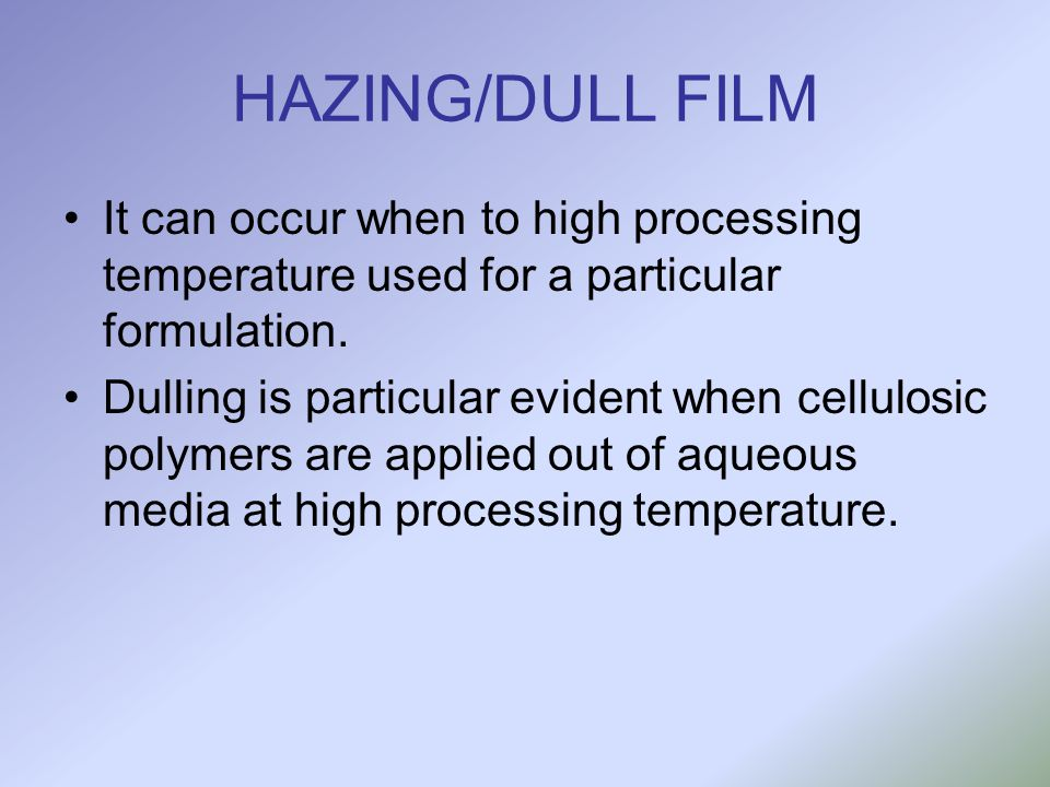 HAZING/DULL FILM It can occur when to high processing temperature used for a particular formulation.