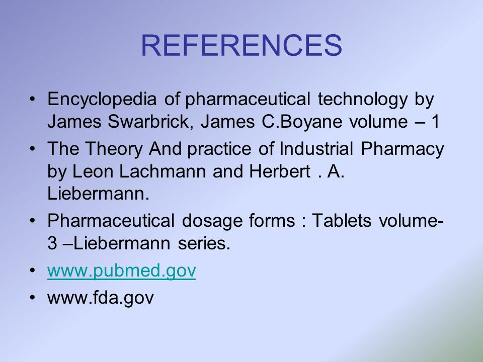 REFERENCES Encyclopedia of pharmaceutical technology by James Swarbrick, James C.Boyane volume – 1.