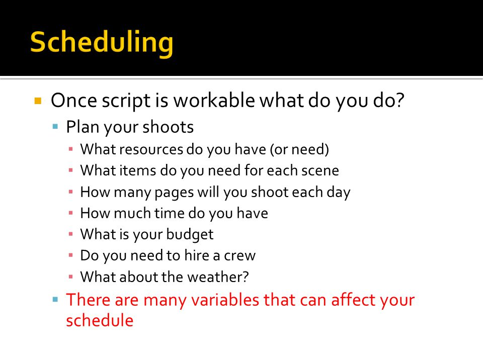 Scheduling Once script is workable what do you do Plan your shoots