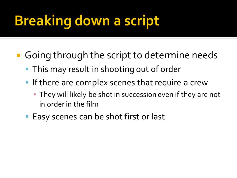 Breaking down a script Going through the script to determine needs