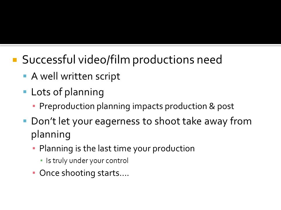 Successful video/film productions need