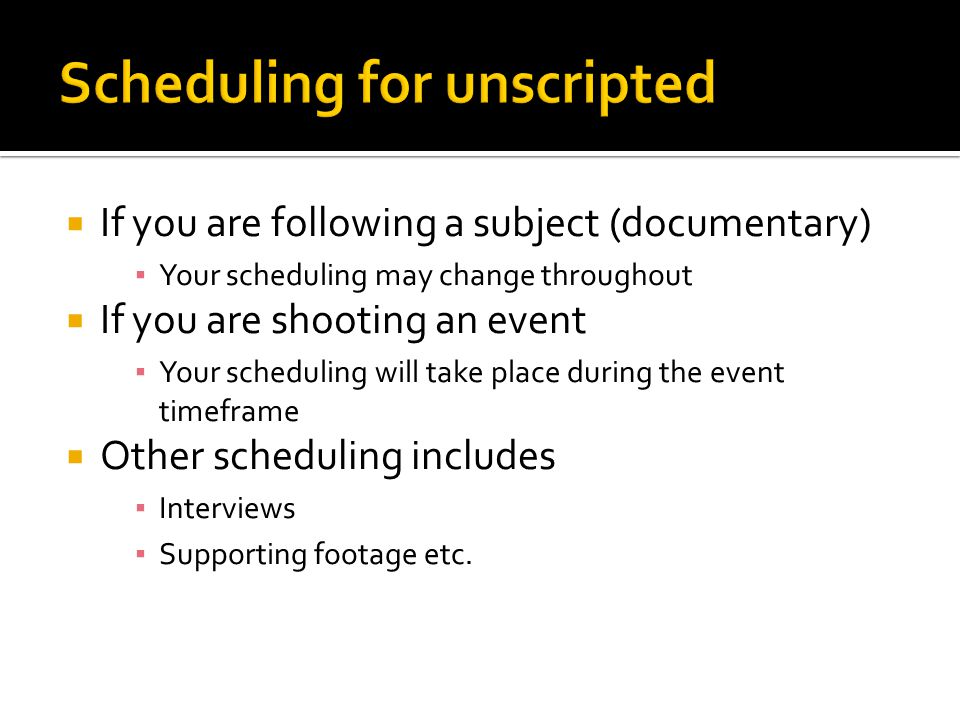 Scheduling for unscripted