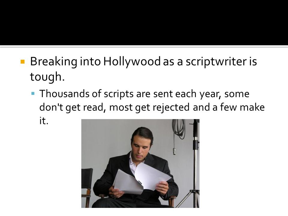 Breaking into Hollywood as a scriptwriter is tough.