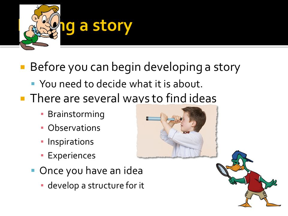 Finding a story Before you can begin developing a story