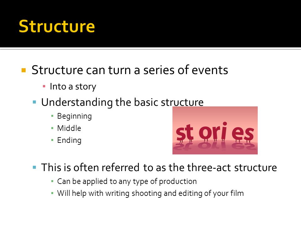 Structure Structure can turn a series of events