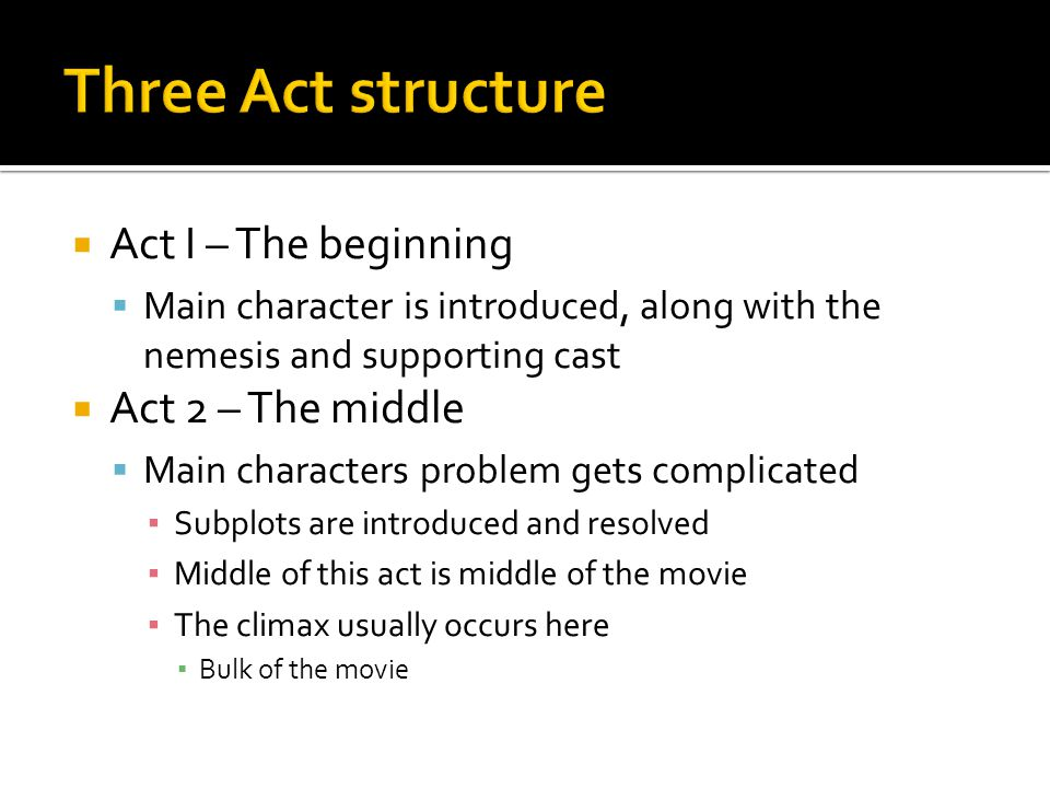 Three Act structure Act I – The beginning Act 2 – The middle