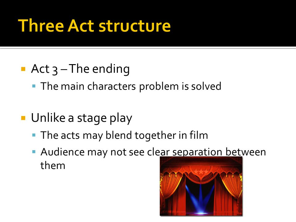Three Act structure Act 3 – The ending Unlike a stage play
