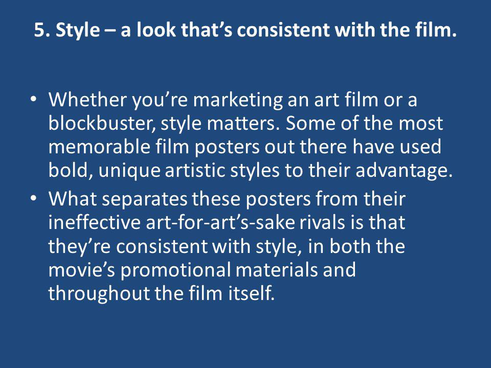 5. Style – a look that's consistent with the film.