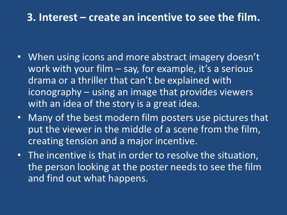 3. Interest – create an incentive to see the film.