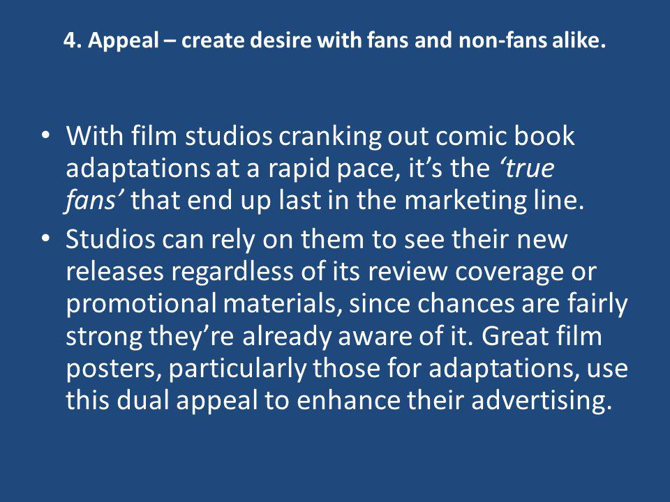 4. Appeal – create desire with fans and non-fans alike.