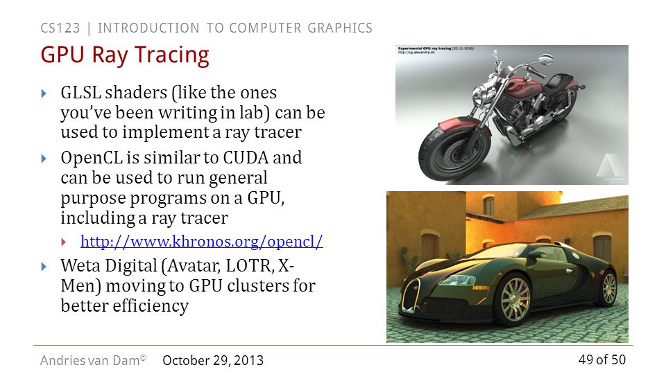 GPU Ray Tracing GLSL shaders (like the ones you've been writing in lab) can be used to implement a ray tracer.