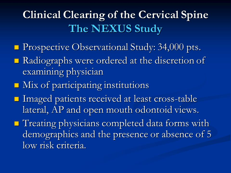 Clinical Clearing of the Cervical Spine The NEXUS Study