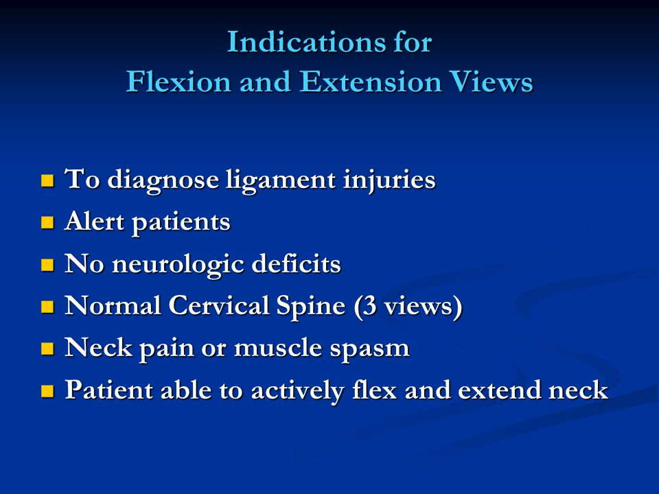 Indications for Flexion and Extension Views