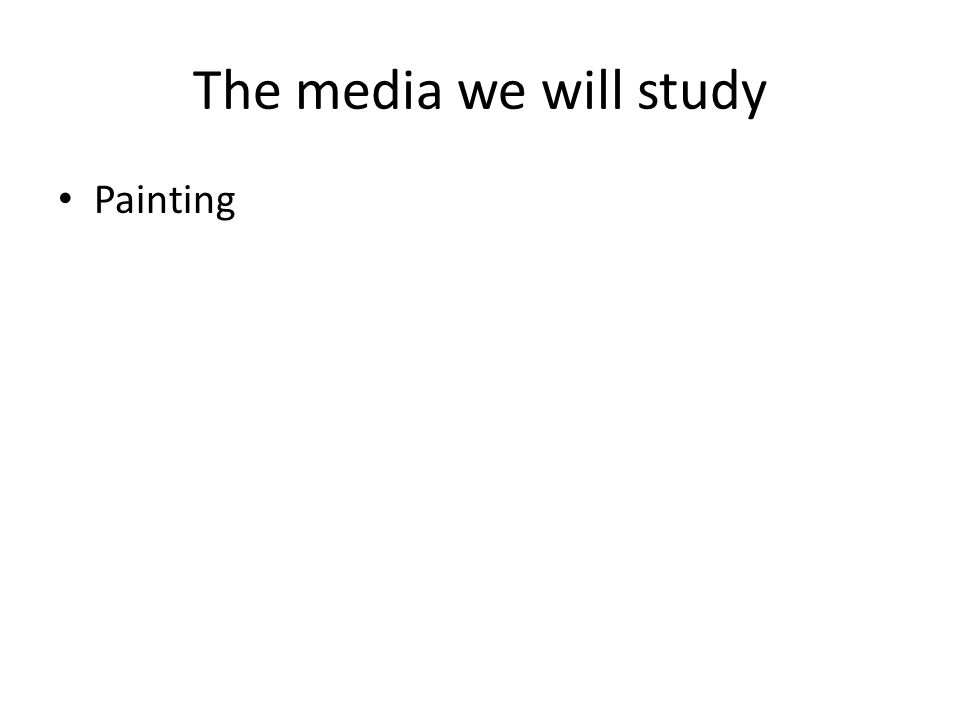 The media we will study Painting