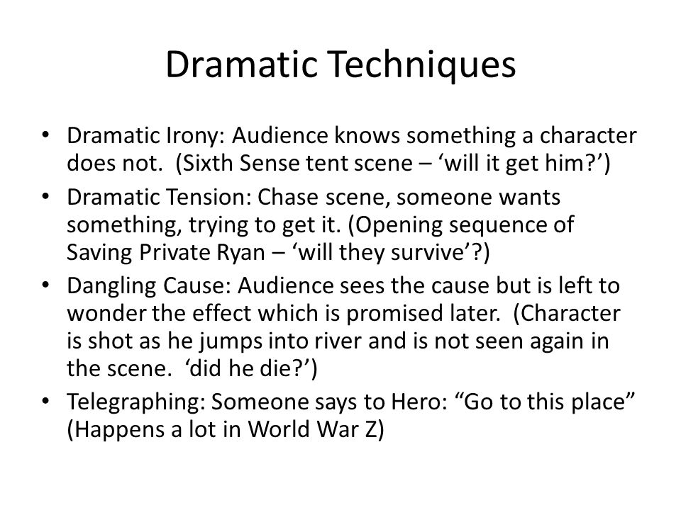 Dramatic Techniques Dramatic Irony: Audience knows something a character does not. (Sixth Sense tent scene – 'will it get him ')