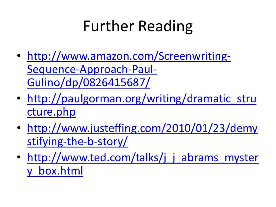 Further Reading http://www.amazon.com/Screenwriting-Sequence-Approach-Paul-Gulino/dp/0826415687/