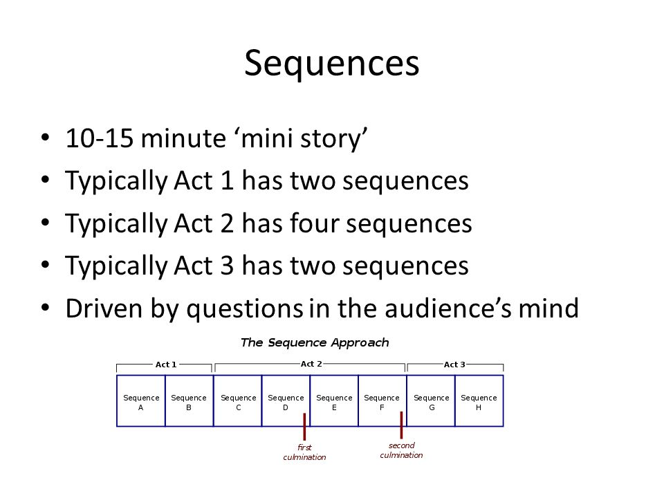 Sequences 10-15 minute 'mini story' Typically Act 1 has two sequences