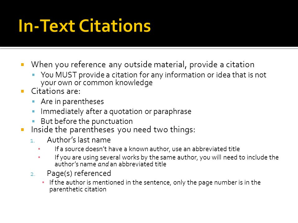 In-Text Citations When you reference any outside material, provide a citation.