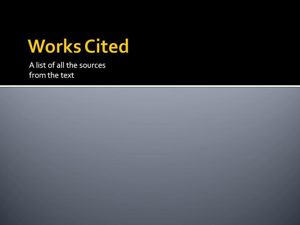 Works Cited A list of all the sources from the text