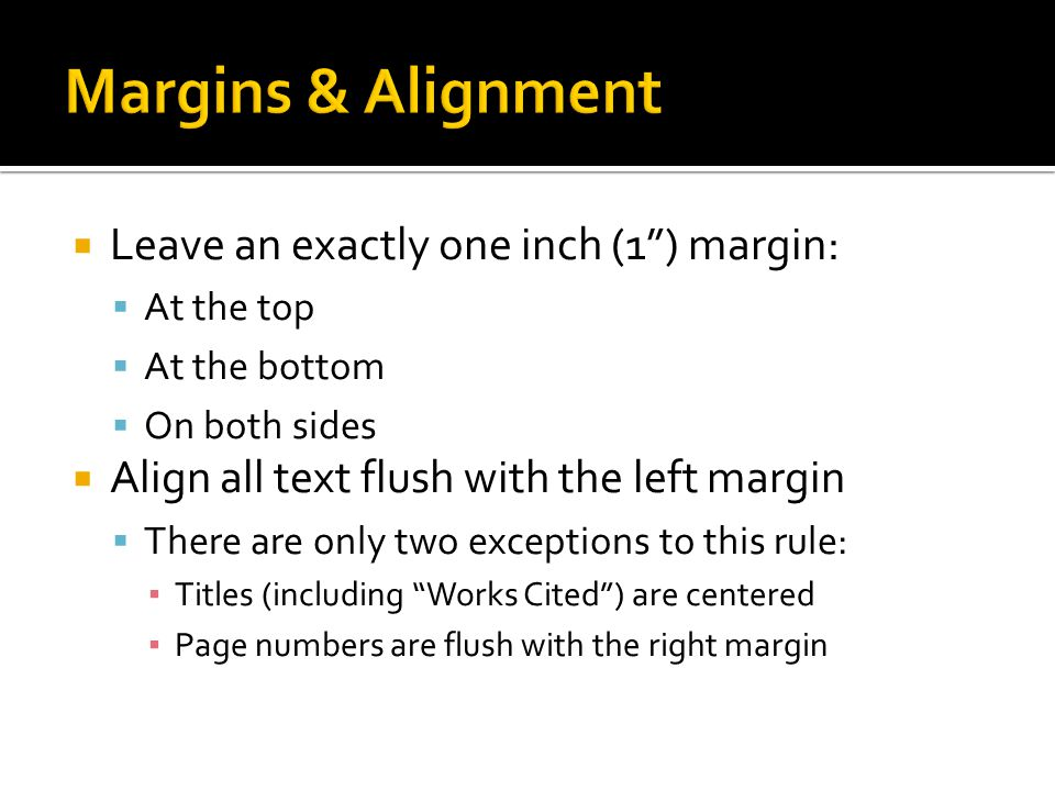 Margins & Alignment Leave an exactly one inch (1 ) margin: