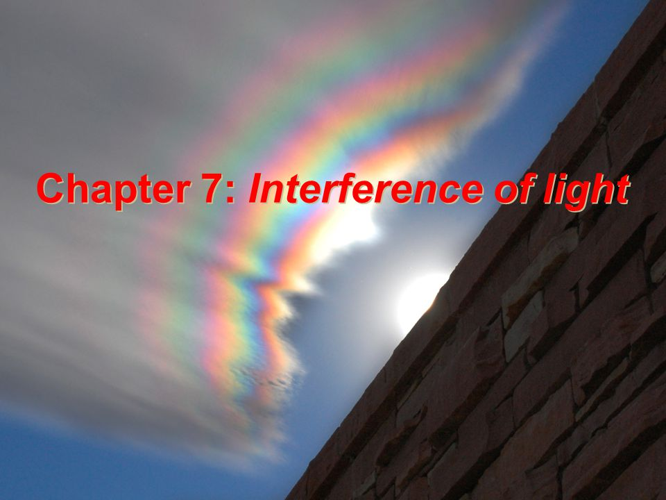 Chapter 7: Interference of light Chapter 7: Interference of light