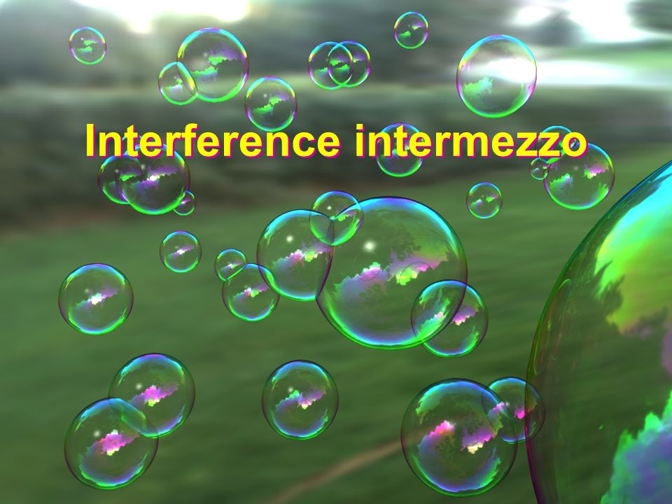 Interference intermezzo Interference intermezzo