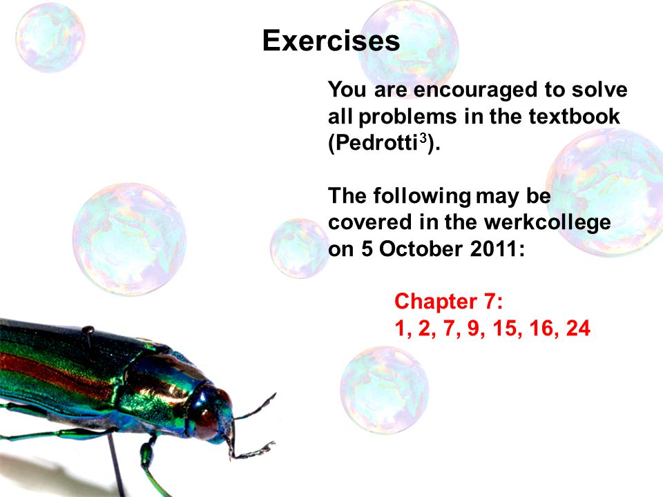 Exercises You are encouraged to solve all problems in the textbook (Pedrotti3). The following may be covered in the werkcollege on 5 October 2011: