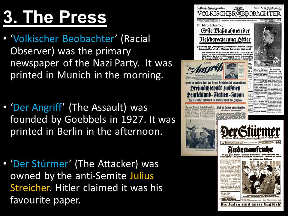 3. The Press 'Volkischer Beobachter' (Racial Observer) was the primary newspaper of the Nazi Party. It was printed in Munich in the morning.
