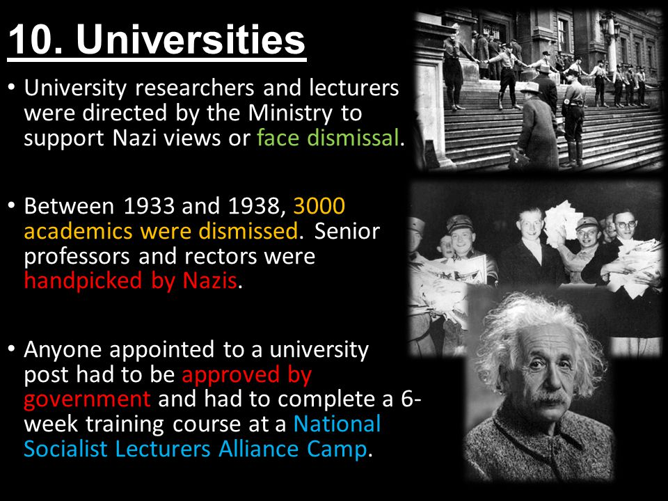10. Universities University researchers and lecturers were directed by the Ministry to support Nazi views or face dismissal.