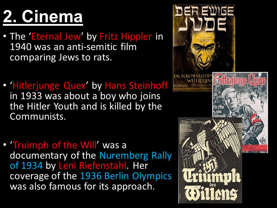 2. Cinema The 'Eternal Jew' by Fritz Hippler in 1940 was an anti-semitic film comparing Jews to rats.