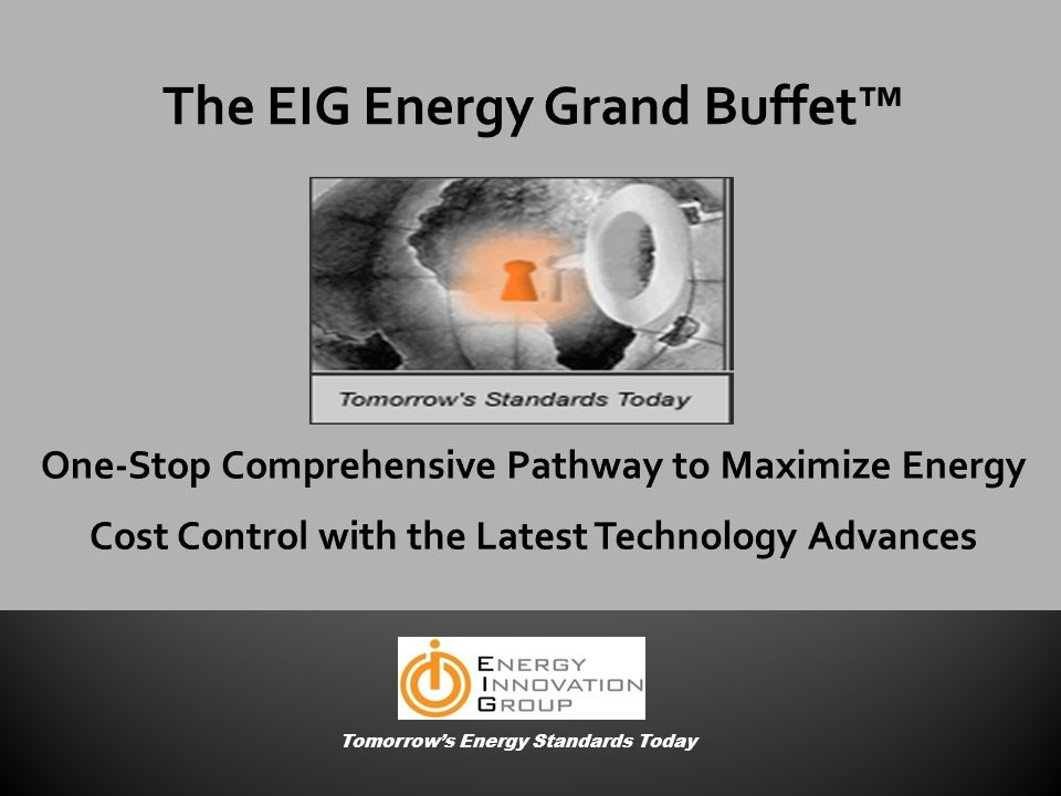 The EIG Energy Grand Buffet™ One-Stop Comprehensive Pathway to Maximize Energy Cost Control with the Latest Technology Advances