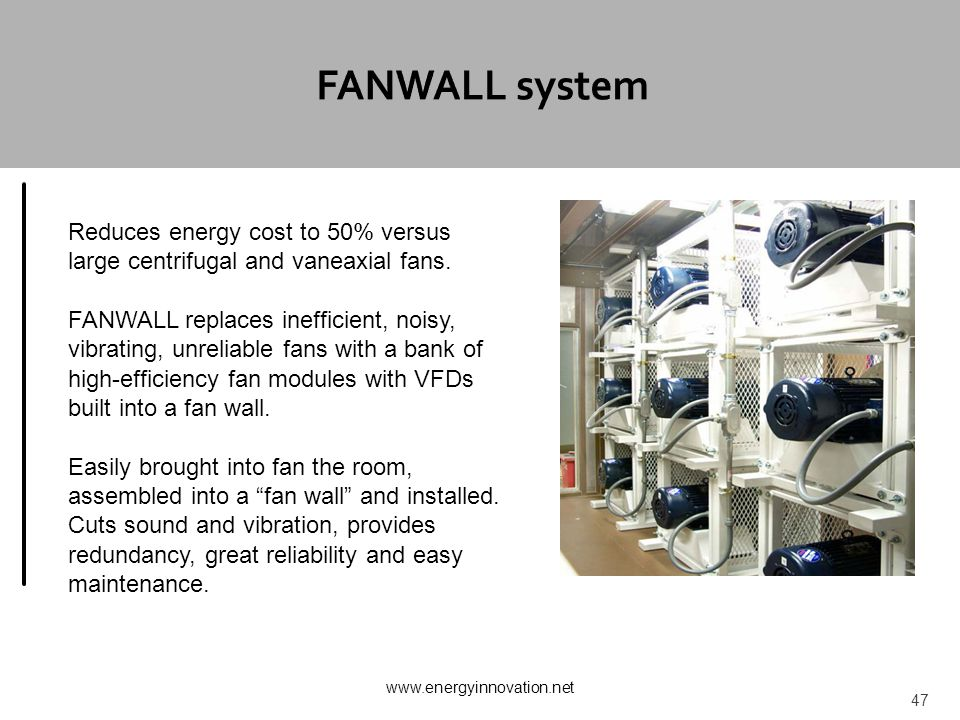 FANWALL system Reduces energy cost to 50% versus large centrifugal and vaneaxial fans.