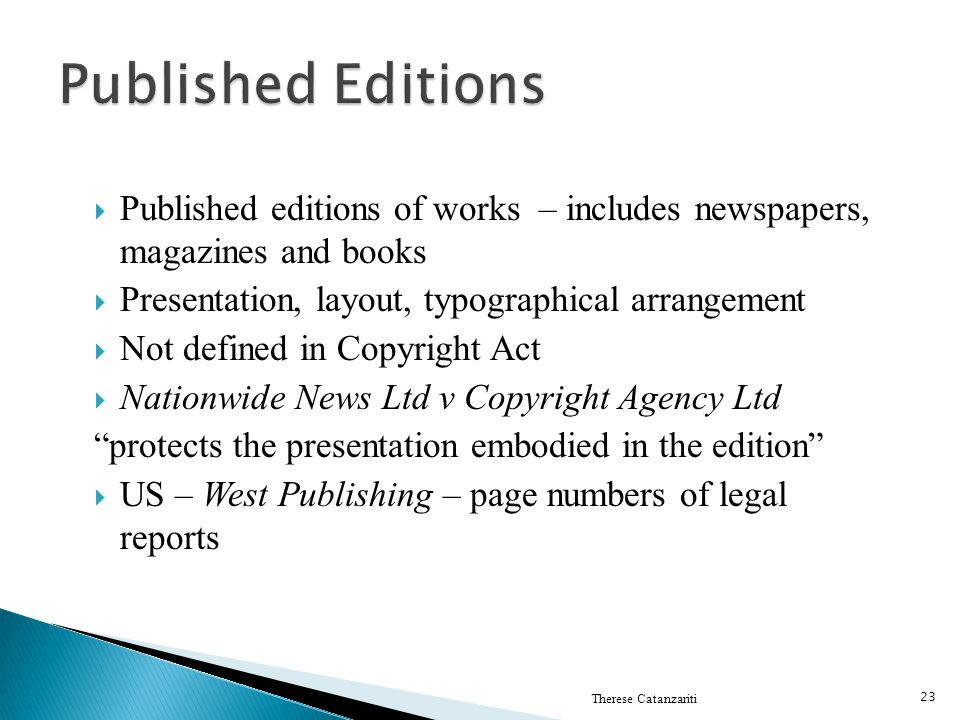 Published Editions Published editions of works – includes newspapers, magazines and books. Presentation, layout, typographical arrangement.